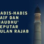 HADIS-HADIS DAIF DAN MAUDHU' SEPUTAR BULAN RAJAB