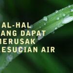 HAL-HAL YANG DAPAT MERUSAK KESUCIAN AIR