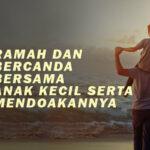 RAMAH DAN BERCANDA BERSAMA ANAK KECIL SERTA MENDOAKANNYA (1)